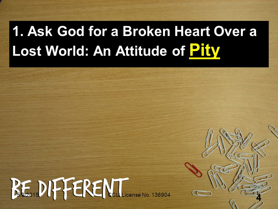 1. Ask God for a Broken Heart Over a Lost World: An Attitude of Pity 5/9/2015CCLI License No.
