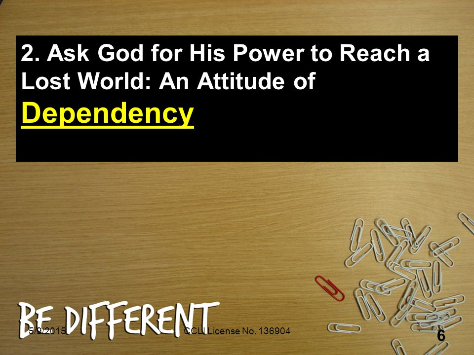 2. Ask God for His Power to Reach a Lost World: An Attitude of Dependency 5/9/2015CCLI License No.