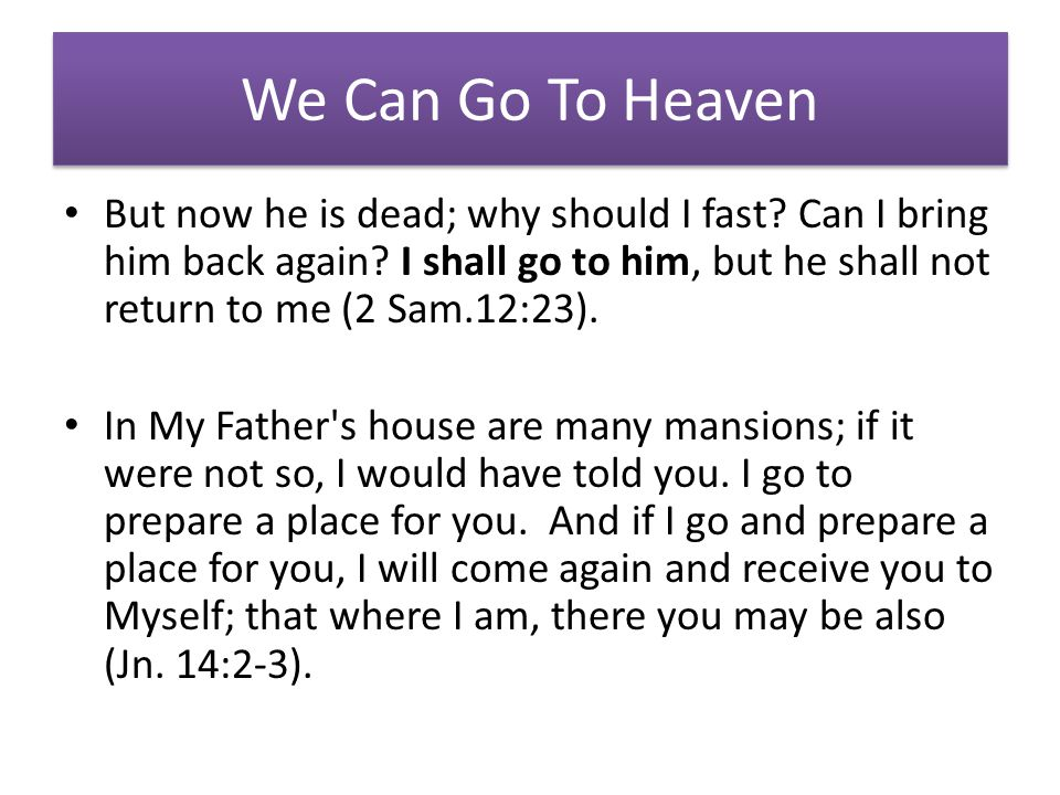 We Can Go To Heaven But now he is dead; why should I fast.