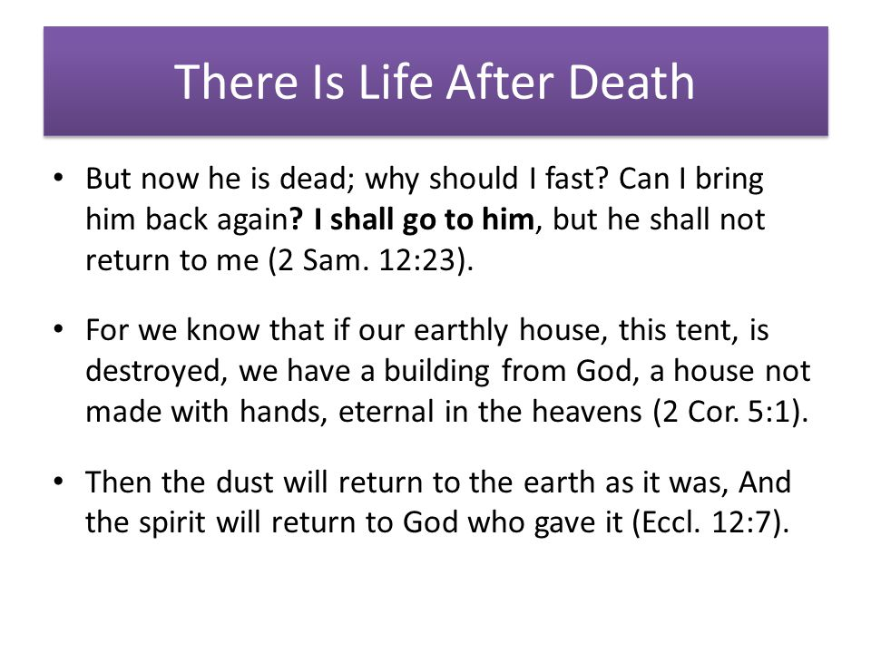 There Is Life After Death But now he is dead; why should I fast.