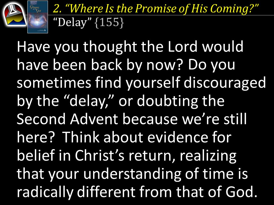 """2. """"Where Is the Promise of His Coming?"""" """"Delay"""" {155} Have you thought the Lord would have been back by now? Do you sometimes find yourself discourag"""