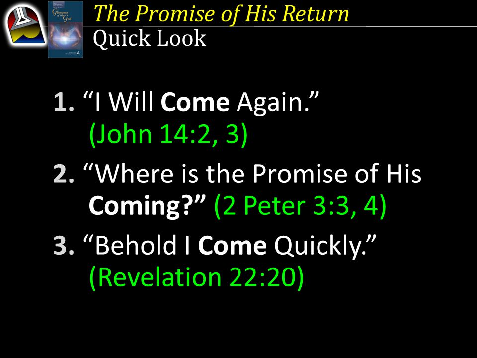 The Promise of His Return Quick Look 1. I Will Come Again. (John 14:2, 3) 2.