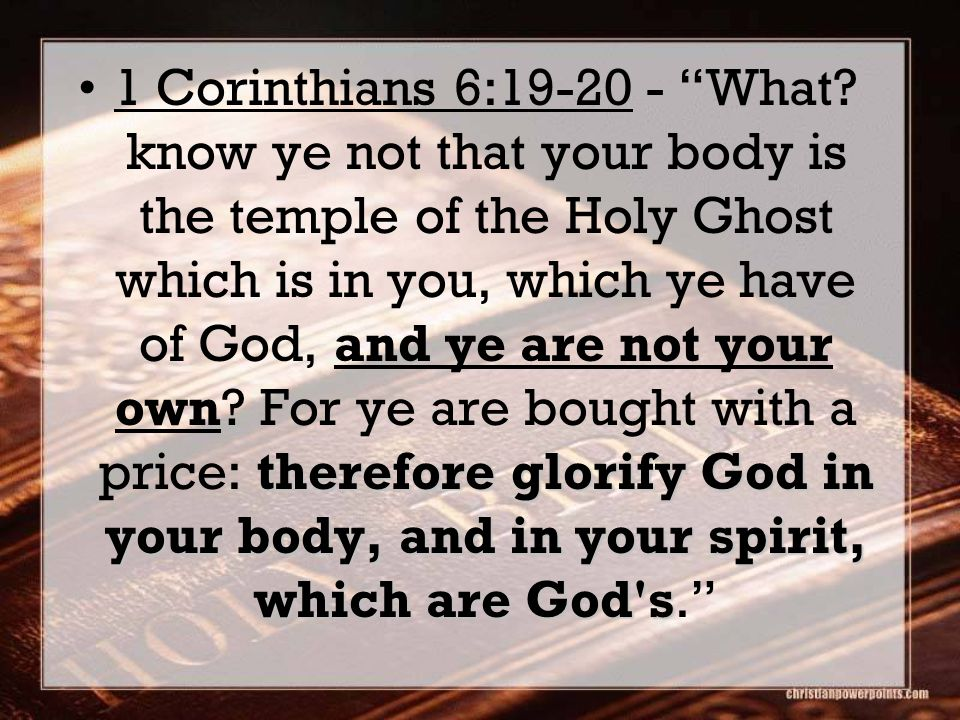 therefore glorify God in your body, and in your spirit, which are God s1 Corinthians 6:19-20 - What.