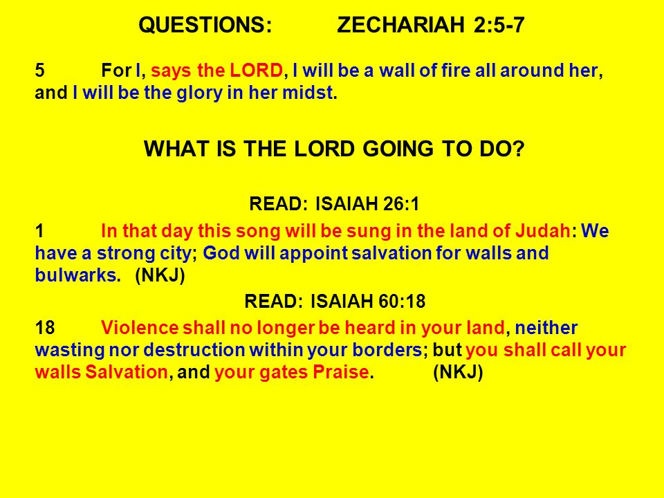 QUESTIONS:ZECHARIAH 2:5-7 5For I, says the LORD, I will be a wall of fire all around her, and I will be the glory in her midst.