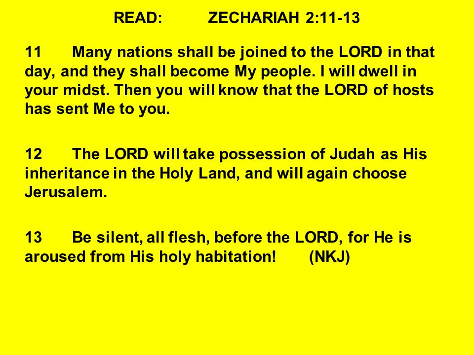 READ:ZECHARIAH 2:11-13 11Many nations shall be joined to the LORD in that day, and they shall become My people.