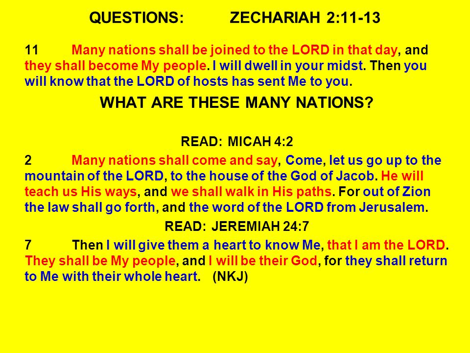 QUESTIONS:ZECHARIAH 2:11-13 11Many nations shall be joined to the LORD in that day, and they shall become My people. I will dwell in your midst. Then
