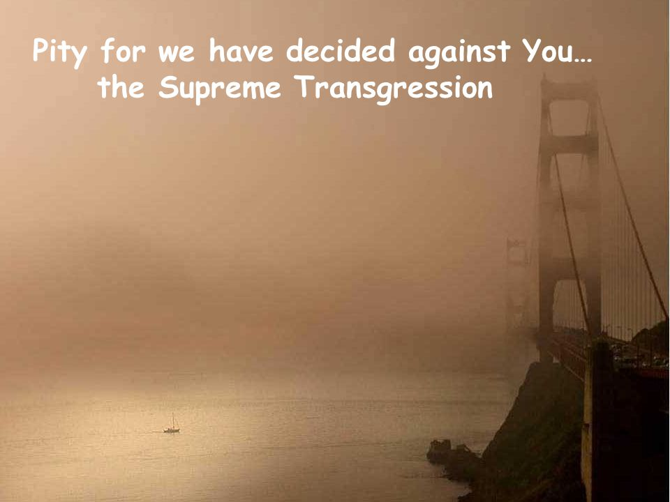 Pity for we have decided against You… the Supreme Transgression