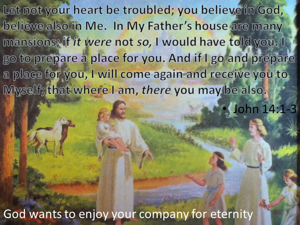 God wants to enjoy your company for eternity