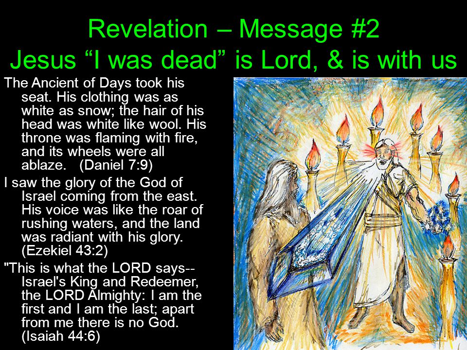 Revelation – Message #2 Jesus I was dead is Lord, & is with us The Ancient of Days took his seat.