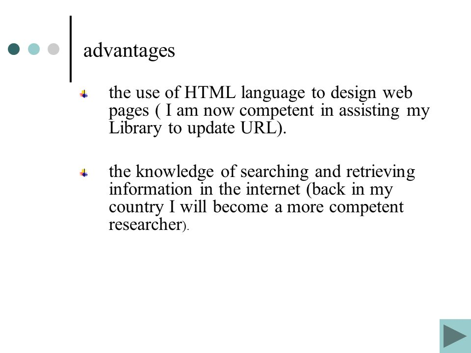advantages the use of HTML language to design web pages ( I am now competent in assisting my Library to update URL).