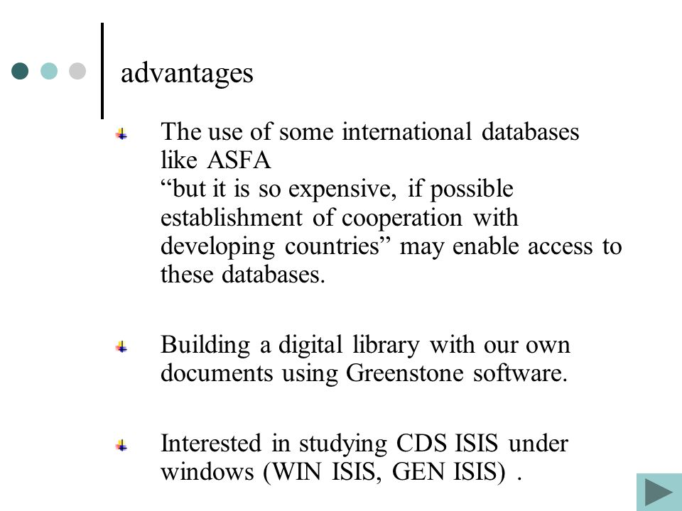 advantages The use of some international databases like ASFA but it is so expensive, if possible establishment of cooperation with developing countries may enable access to these databases.