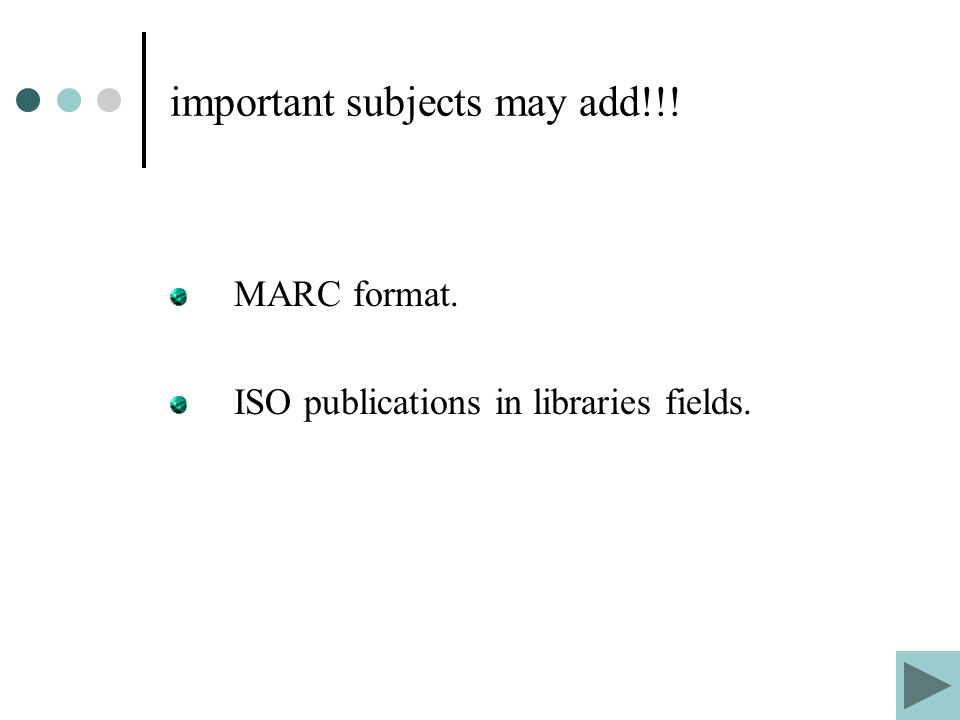 important subjects may add!!! MARC format. ISO publications in libraries fields.