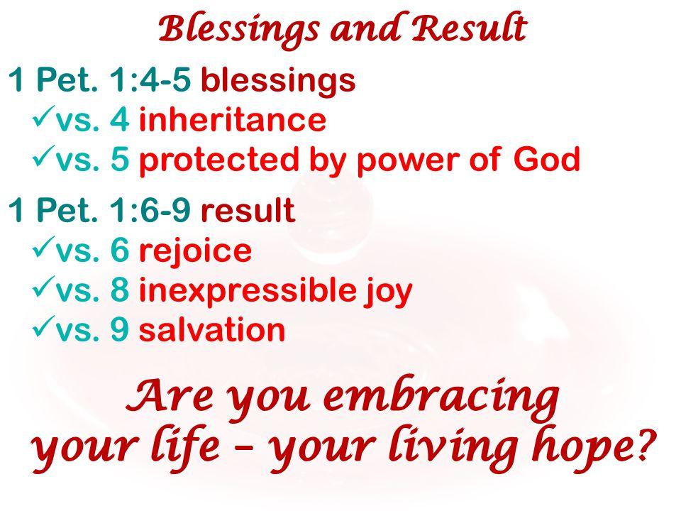 1 Pet. 1:4-5 blessings vs. 4 inheritance vs. 5 protected by power of God Blessings and Result 1 Pet. 1:6-9 result vs. 6 rejoice vs. 8 inexpressible jo