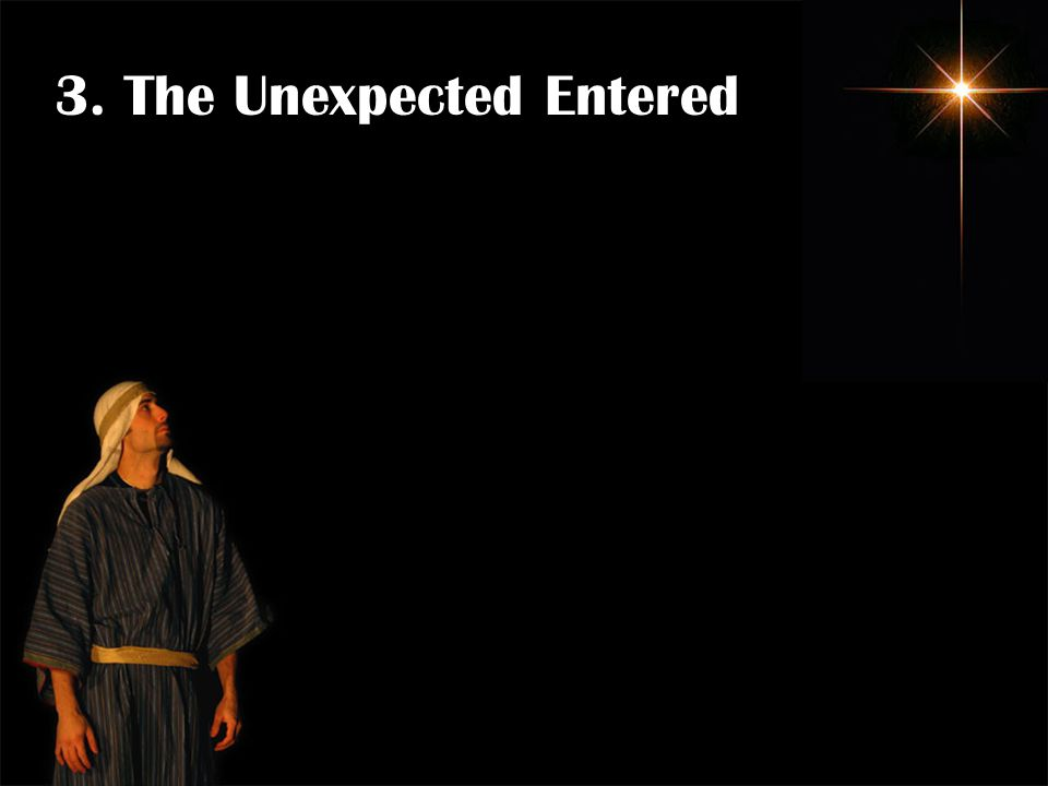 3. The Unexpected Entered