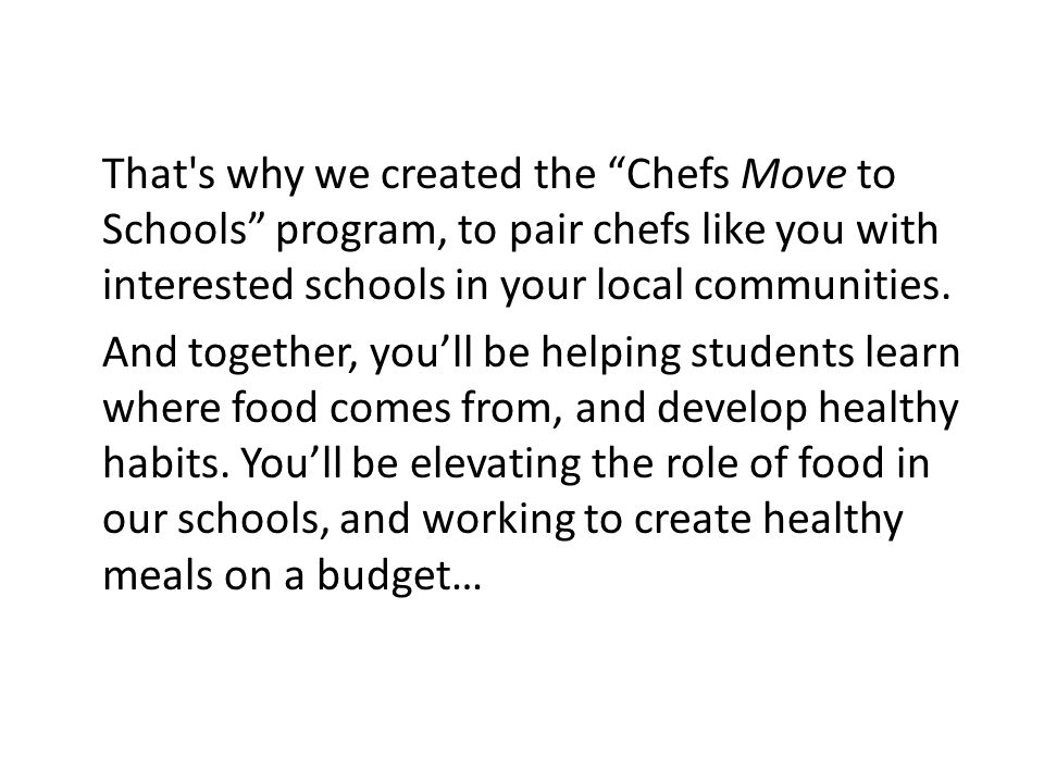 That s why we created the Chefs Move to Schools program, to pair chefs like you with interested schools in your local communities.