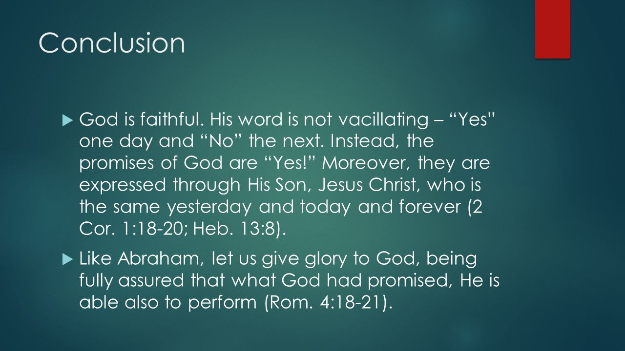 Conclusion  God is faithful. His word is not vacillating – Yes one day and No the next.