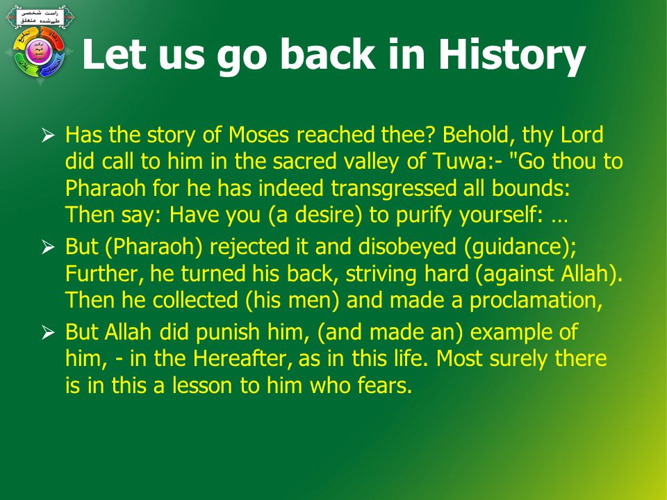 Let us go back in History  Has the story of Moses reached thee.