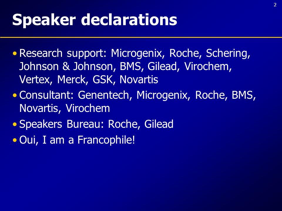 2 Speaker declarations Research support: Microgenix, Roche, Schering, Johnson & Johnson, BMS, Gilead, Virochem, Vertex, Merck, GSK, Novartis Consultant: Genentech, Microgenix, Roche, BMS, Novartis, Virochem Speakers Bureau: Roche, Gilead Oui, I am a Francophile!