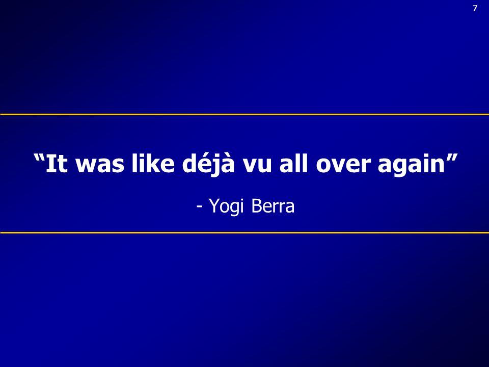 7 It was like déjà vu all over again - Yogi Berra