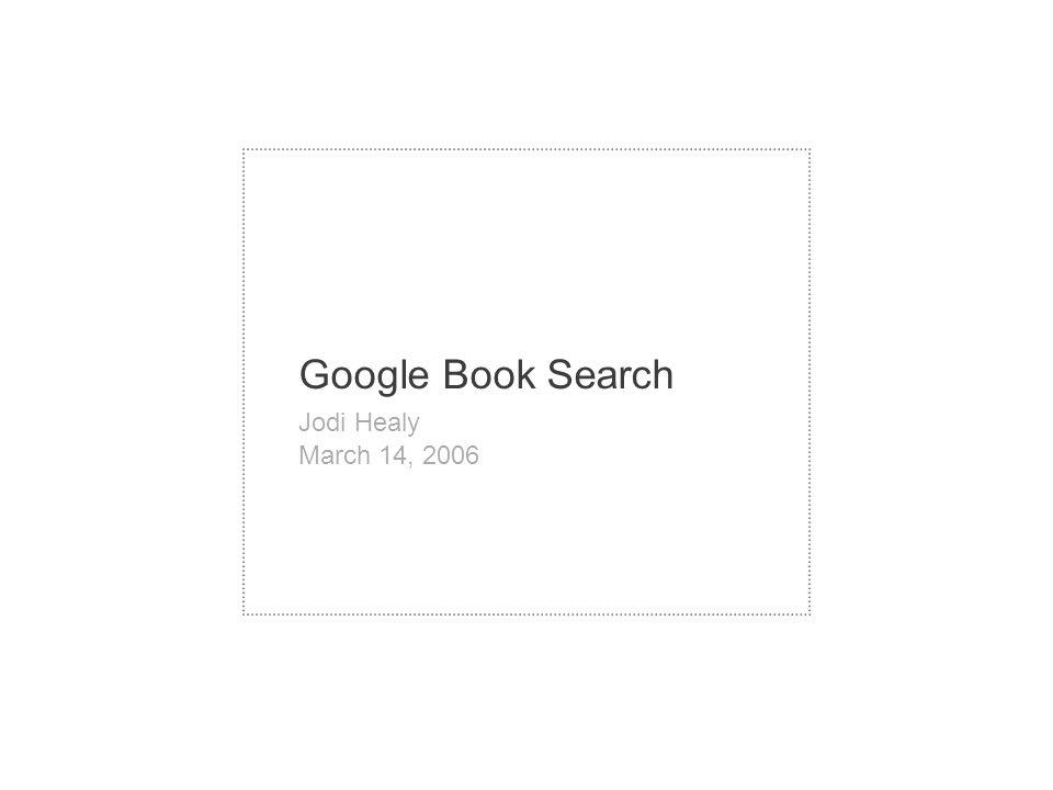 Google Book Search Jodi Healy March 14, 2006
