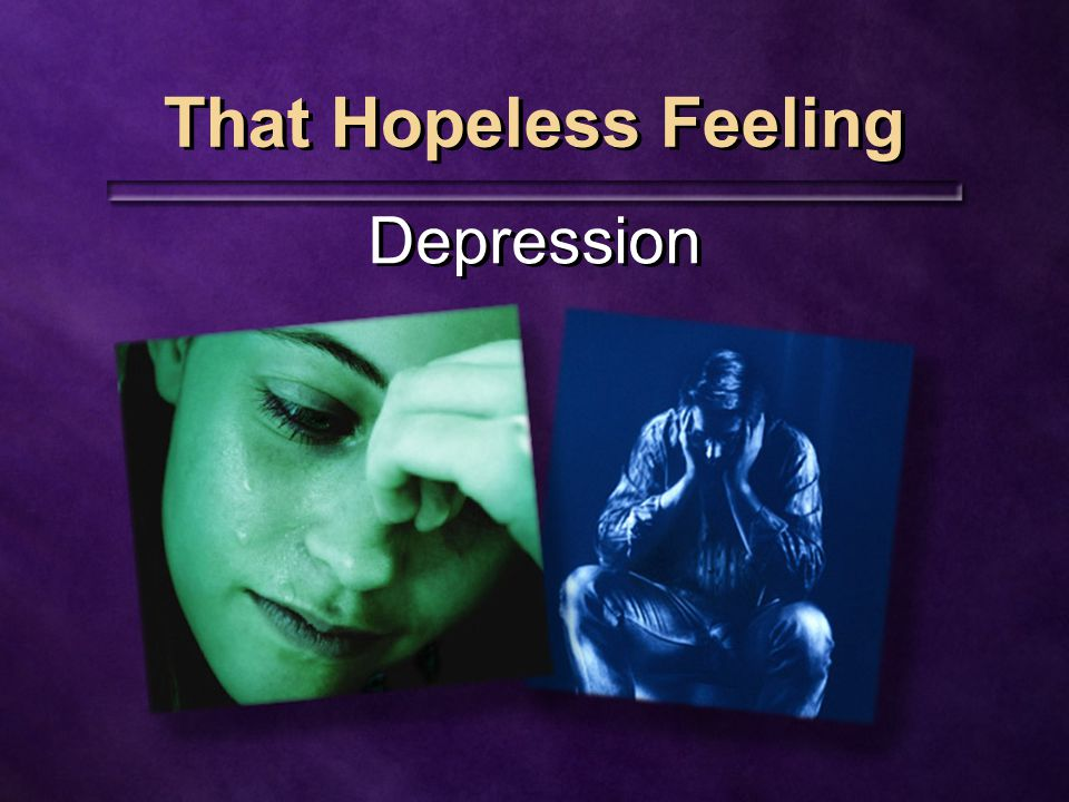 That Hopeless Feeling Depression
