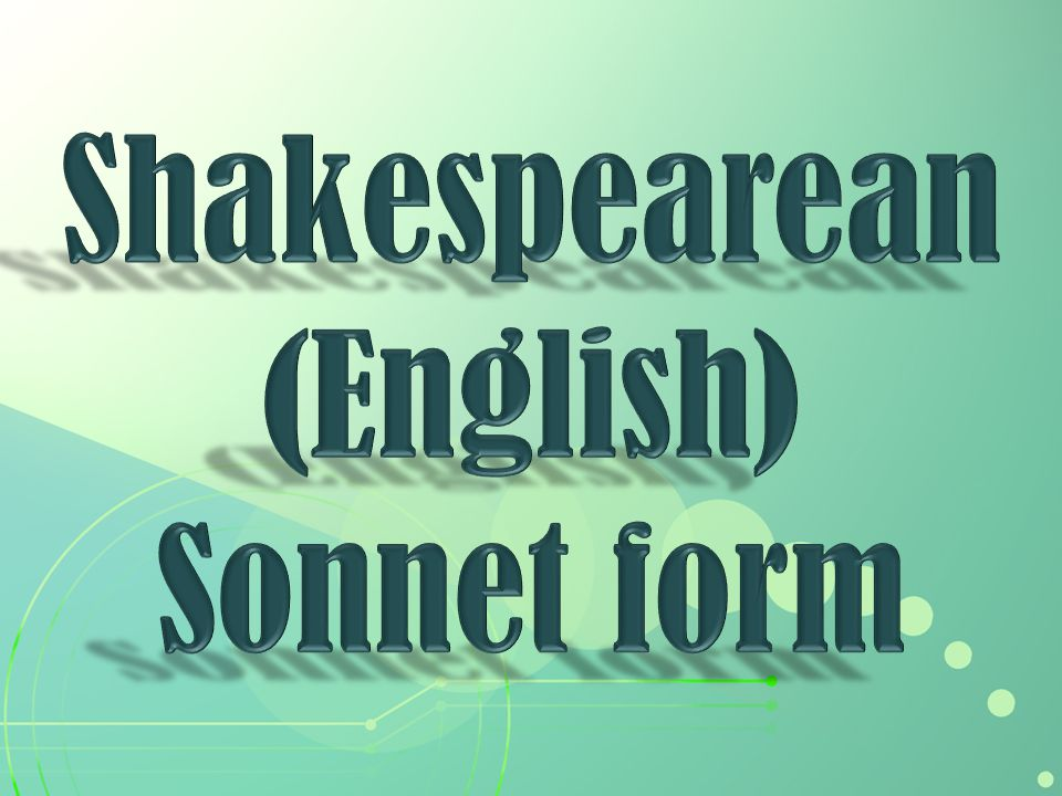 William Shakespeare's Sonnet 116 Let me not to the marriage of true minds Admit impediments.