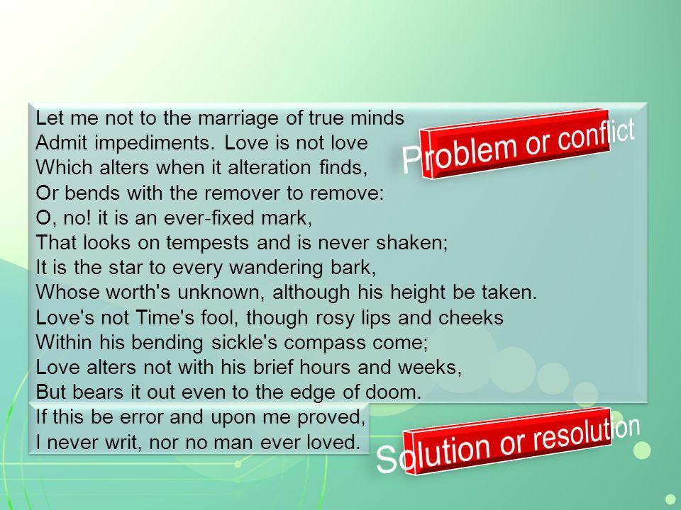 / X / X X / X / X / Let me not to the marriage of true minds X / X / X / / X X / Admit impediments.