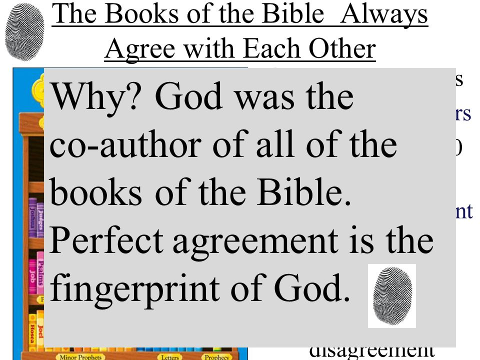 The Books of the Bible Always Agree with Each Other 66 Different Books 40 Different Authors Written over 1,400 years Written in 3 different languages YET Without one disagreement Why.