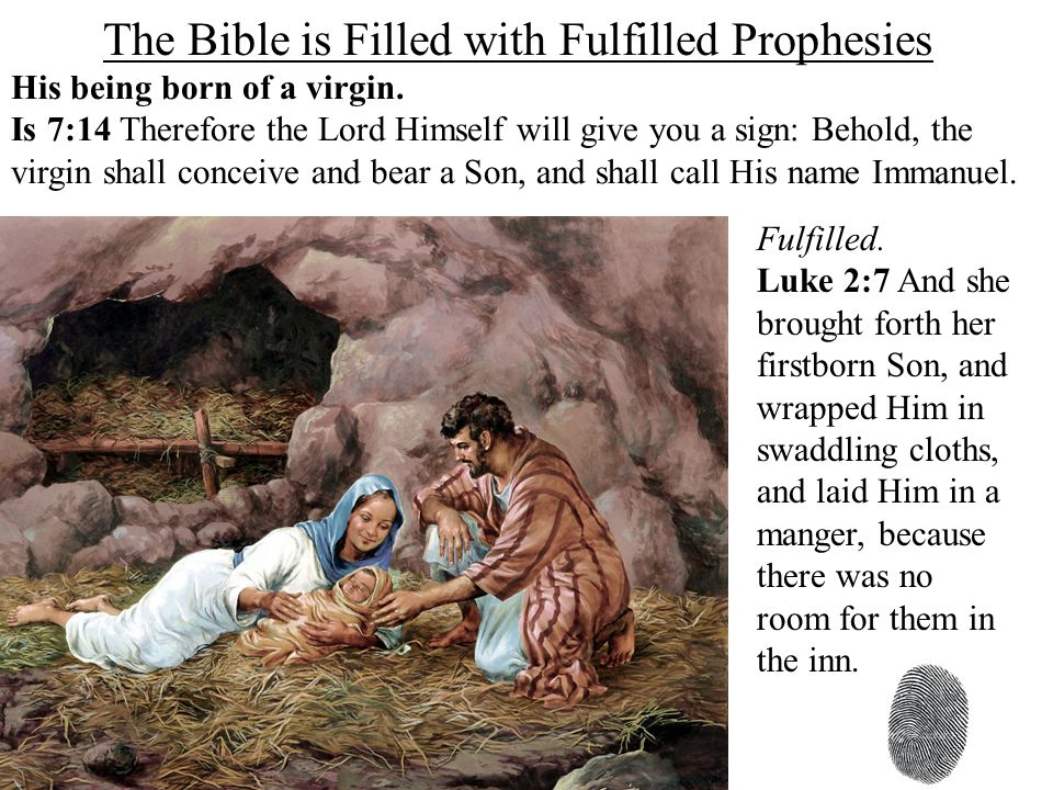 The Bible is Filled with Fulfilled Prophesies His being born of a virgin.