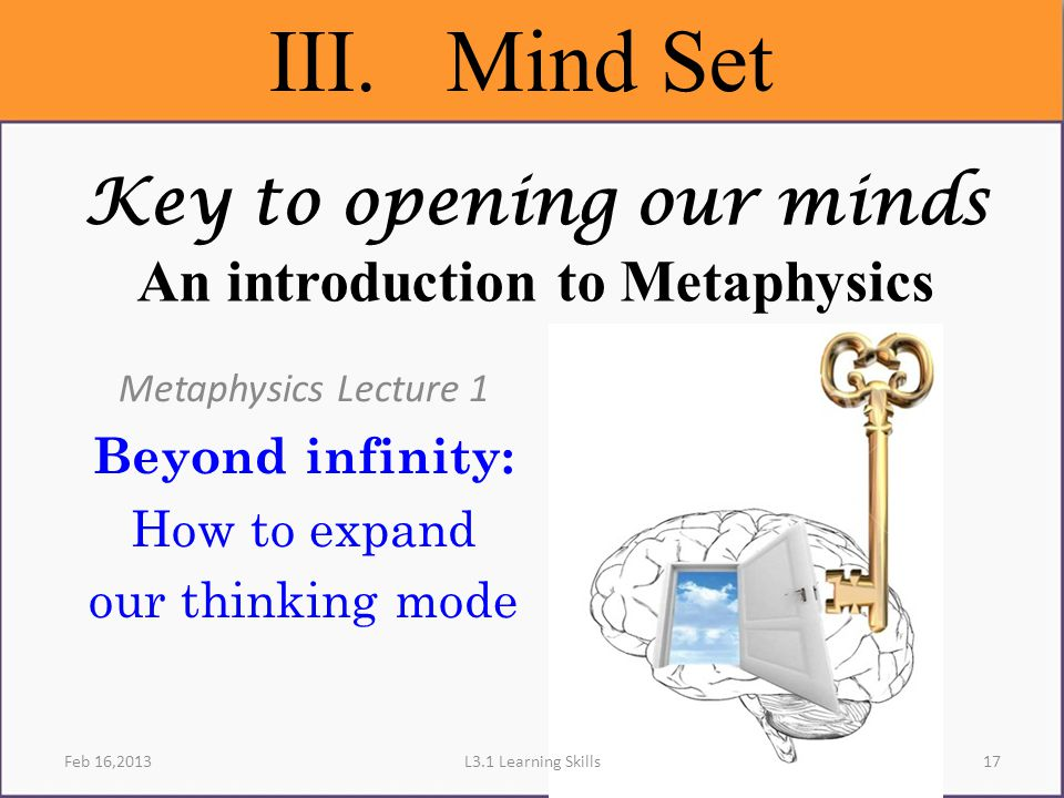 Key to opening our minds An introduction to Metaphysics Metaphysics Lecture 1 Beyond infinity: How to expand our thinking mode III.