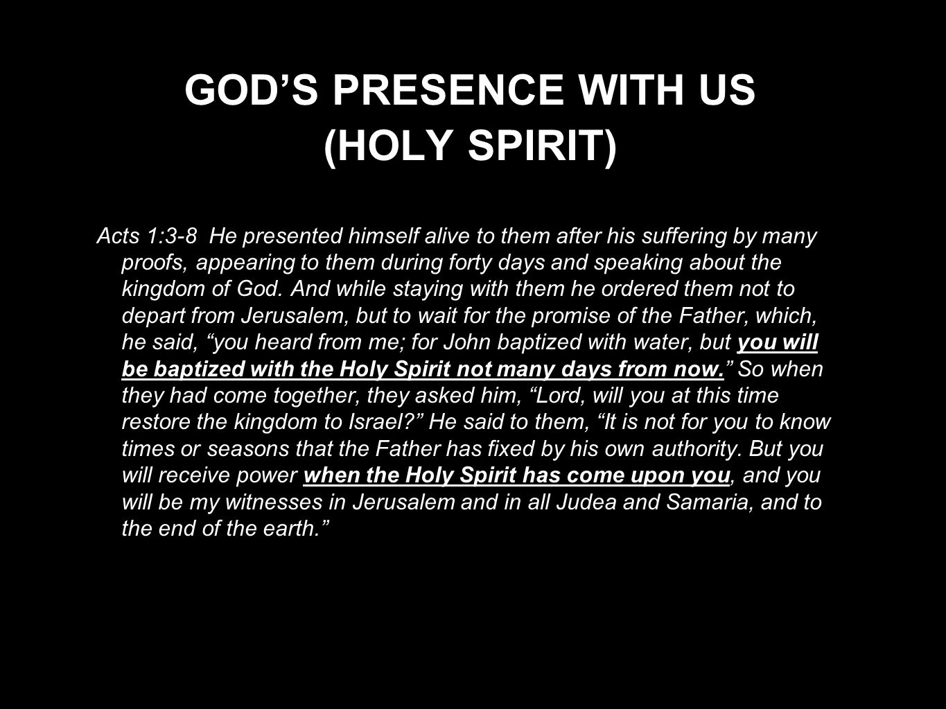 GOD'S PRESENCE WITH US (HOLY SPIRIT) Acts 1:3-8 He presented himself alive to them after his suffering by many proofs, appearing to them during forty