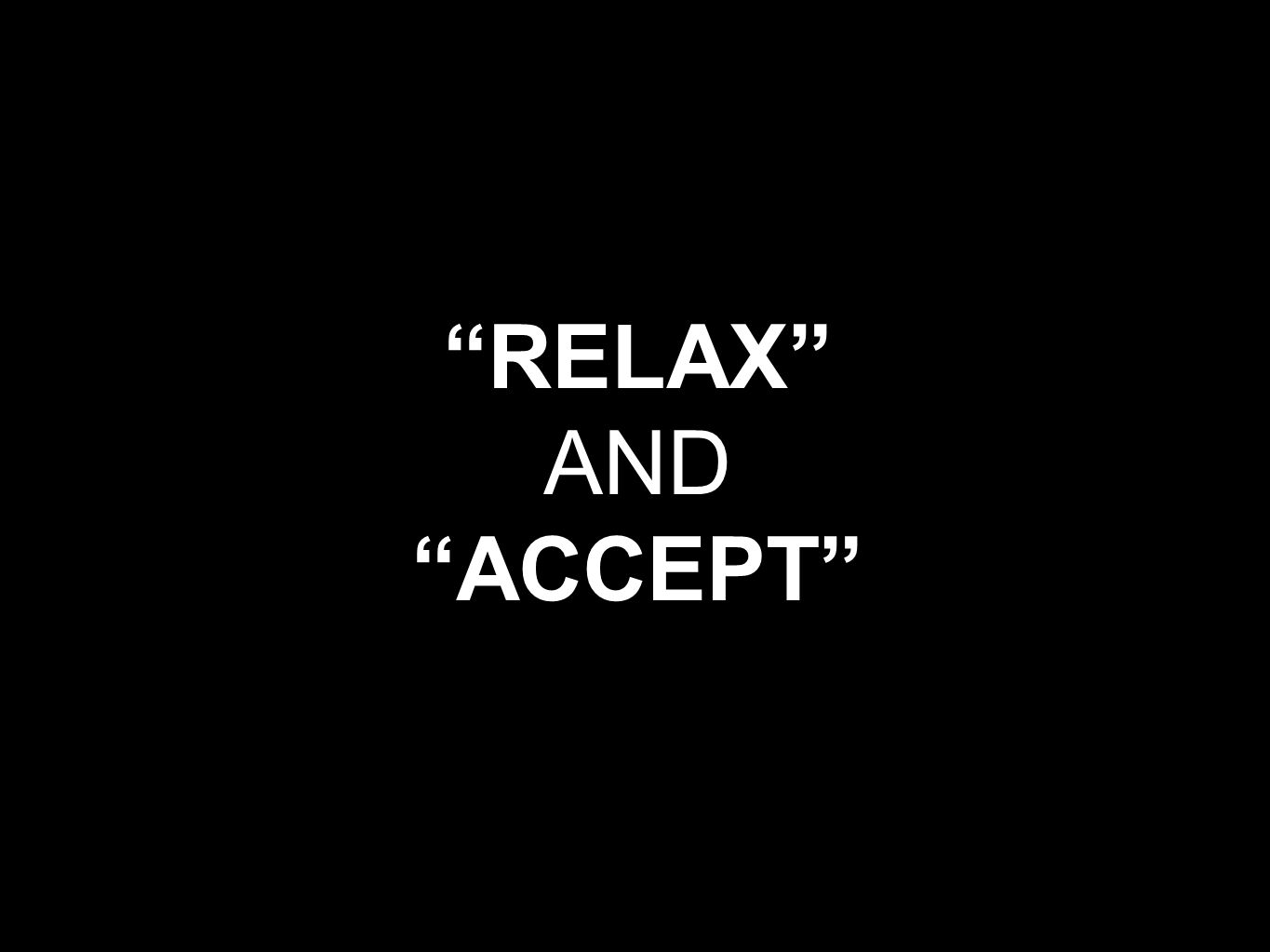 """""""RELAX"""" AND """"ACCEPT"""""""
