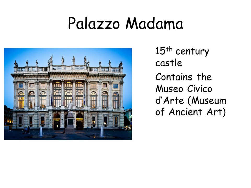 Palazzo Madama 15 th century castle Contains the Museo Civico d'Arte (Museum of Ancient Art)
