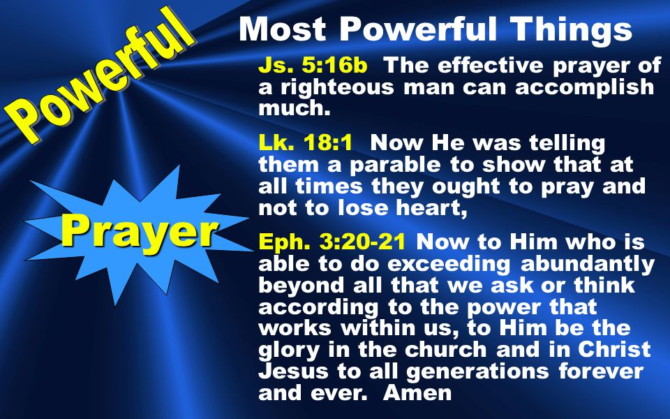 Prayer Js. 5:16b The effective prayer of a righteous man can accomplish much.
