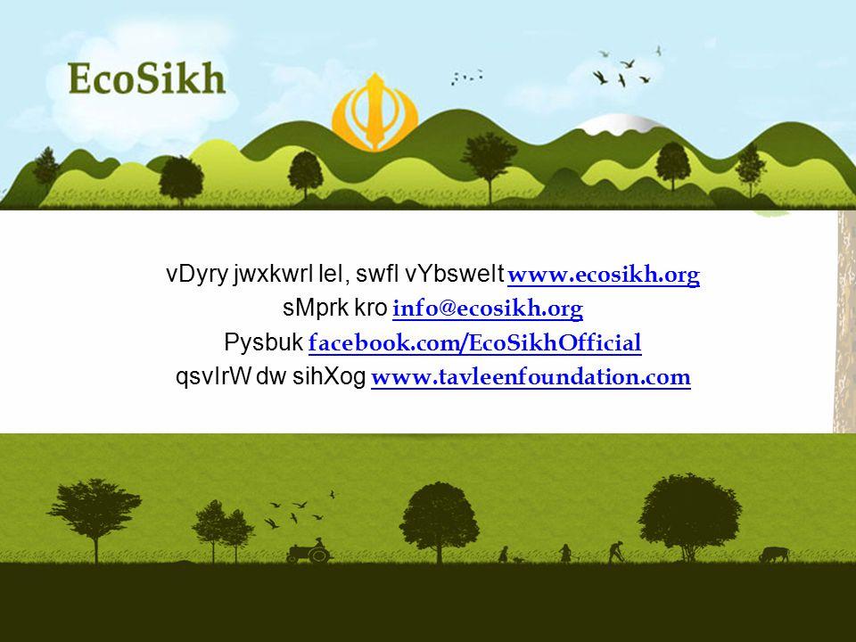 s vDyry jwxkwrI leI, swfI vYbsweIt www.ecosikh.org www.ecosikh.org sMprk kro info@ecosikh.org info@ecosikh.org Pysbuk facebook.com/EcoSikhOfficial facebook.com/EcoSikhOfficial qsvIrW dw sihXog www.tavleenfoundation.comwww.tavleenfoundation.com