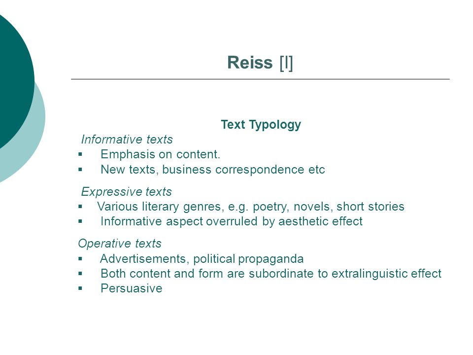 Reiss [I] Text Typology Informative texts  Emphasis on content.  New texts, business correspondence etc Expressive texts  Various literary genres,
