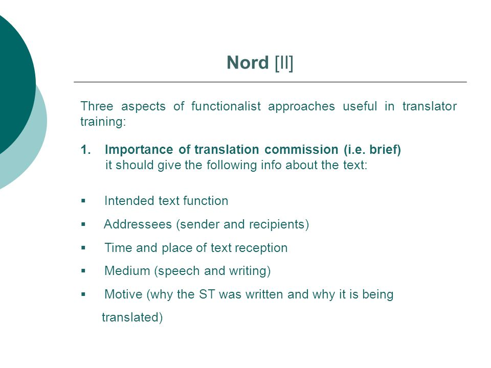 Three aspects of functionalist approaches useful in translator training: Nord [II] 1.Importance of translation commission (i.e. brief) it should give