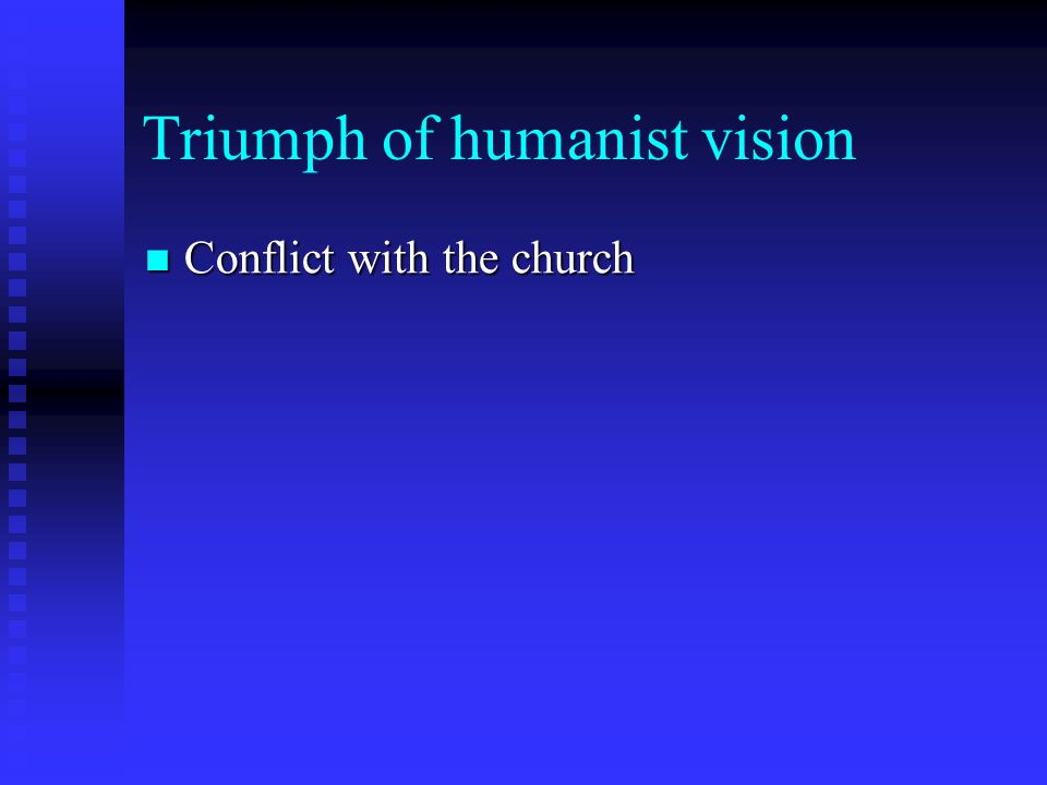 Triumph of humanist vision Conflict with the church Conflict with the church