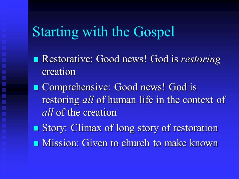 Starting with the Gospel Restorative: Good news! God is restoring creation Restorative: Good news! God is restoring creation Comprehensive: Good news!