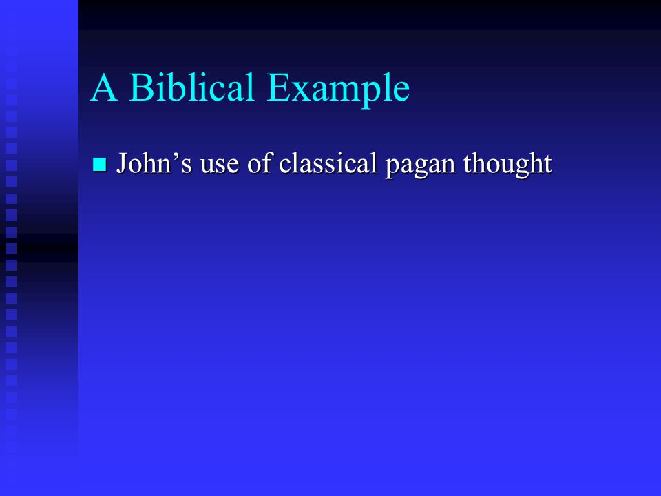A Biblical Example John's use of classical pagan thought John's use of classical pagan thought
