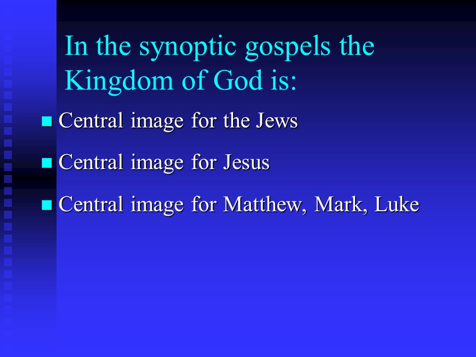 In the synoptic gospels the Kingdom of God is: Central image for the Jews Central image for the Jews Central image for Jesus Central image for Jesus Central image for Matthew, Mark, Luke Central image for Matthew, Mark, Luke