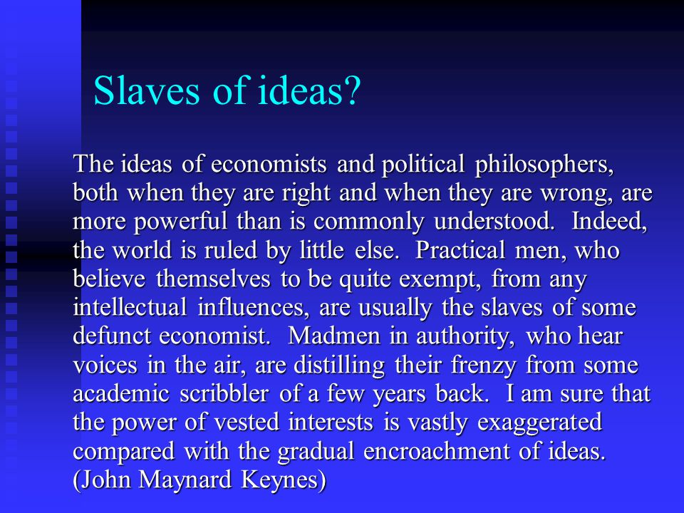 Slaves of ideas.