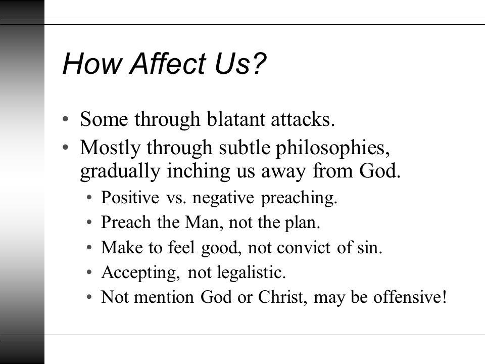 How Affect Us. Some through blatant attacks.