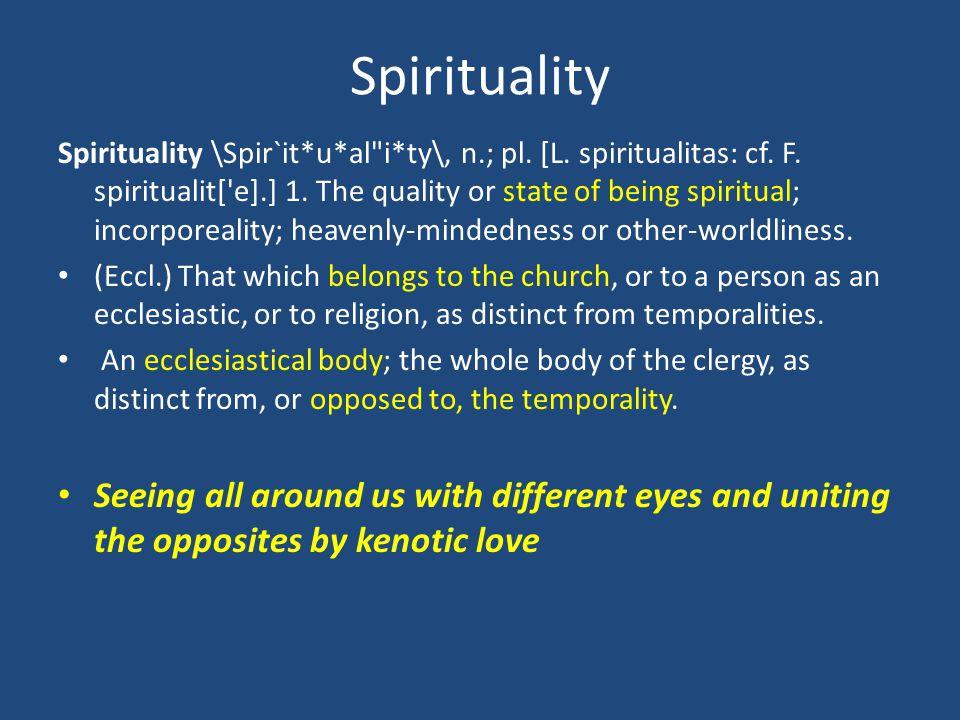 Spirituality Spirituality \Spir`it*u*al i*ty\, n.; pl.