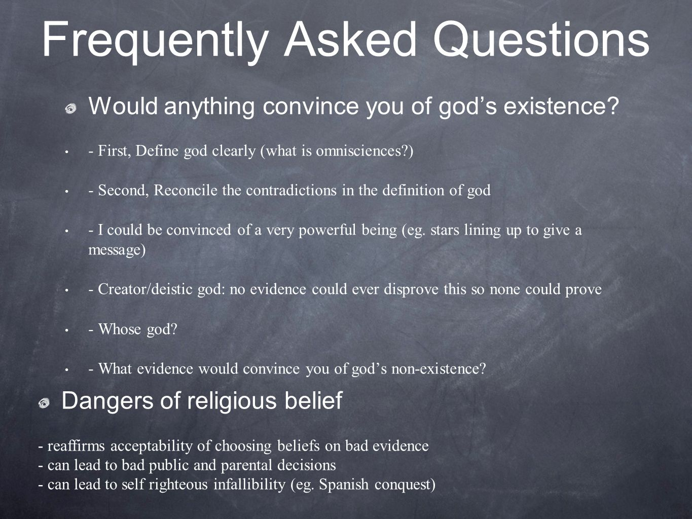 Frequently Asked Questions Would anything convince you of god's existence.