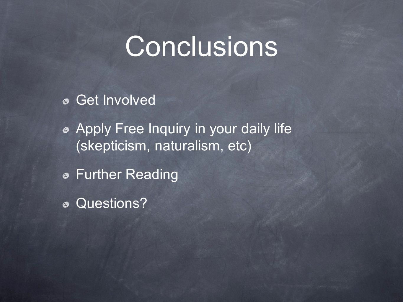 Conclusions Get Involved Apply Free Inquiry in your daily life (skepticism, naturalism, etc) Further Reading Questions?
