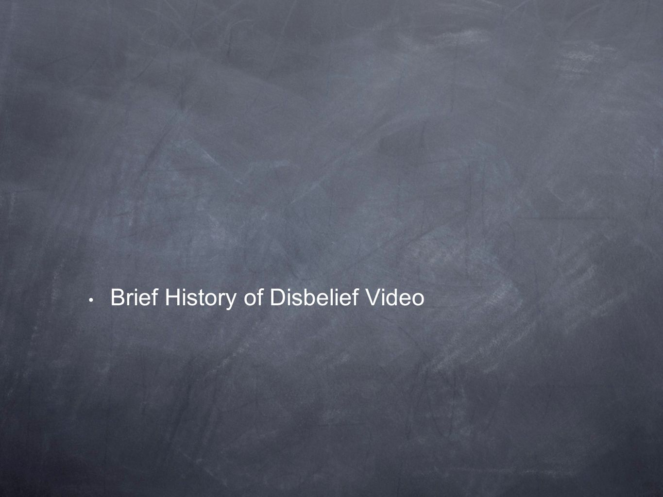 Brief History of Disbelief Video