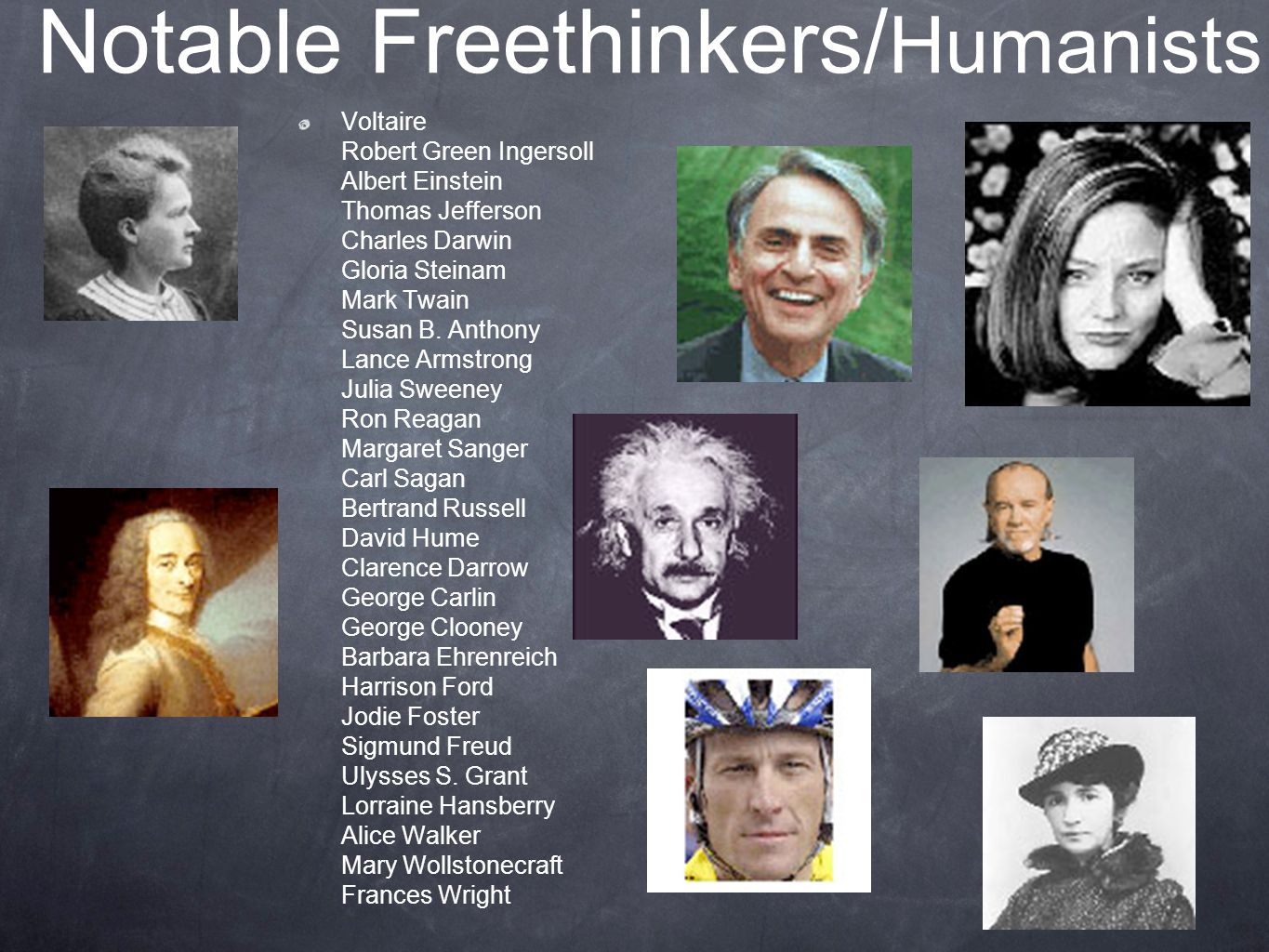 Notable Freethinkers/ Humanists Voltaire Robert Green Ingersoll Albert Einstein Thomas Jefferson Charles Darwin Gloria Steinam Mark Twain Susan B.