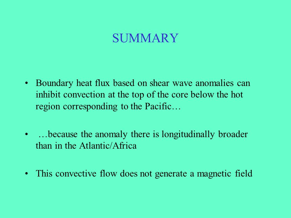 SUMMARY Boundary heat flux based on shear wave anomalies can inhibit convection at the top of the core below the hot region corresponding to the Pacif
