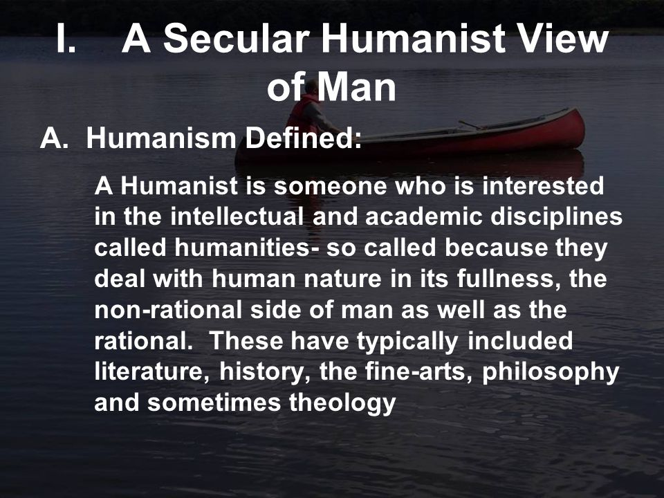 I. A Secular Humanist View of Man A.